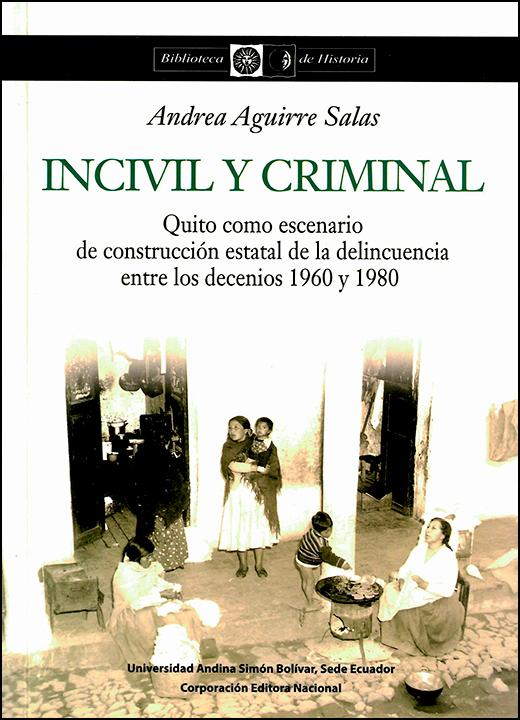 Incivil y criminal: Quito como escenario de construcción estatal de la delincuencia entre los decenios 1960 y 1980