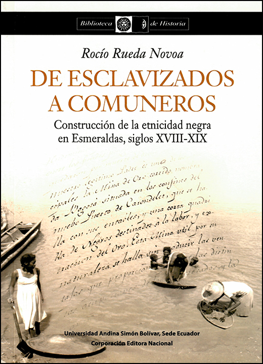 De esclavizados a comuneros: Construcción de la etnicidad negra en Esmeraldas, siglos XVIII-XIX
