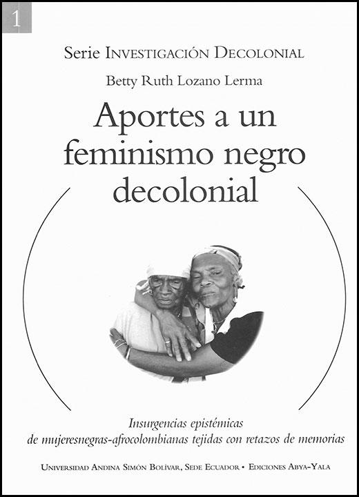 Aportes a un feminismo negro decolonial:  Insurgencias epistémicas de mujeresnegras-afrocolombianas tejidas con retazos de memorias