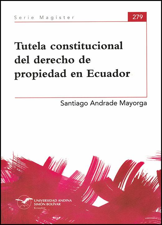 Tutela constitucional del derecho de propiedad en Ecuador