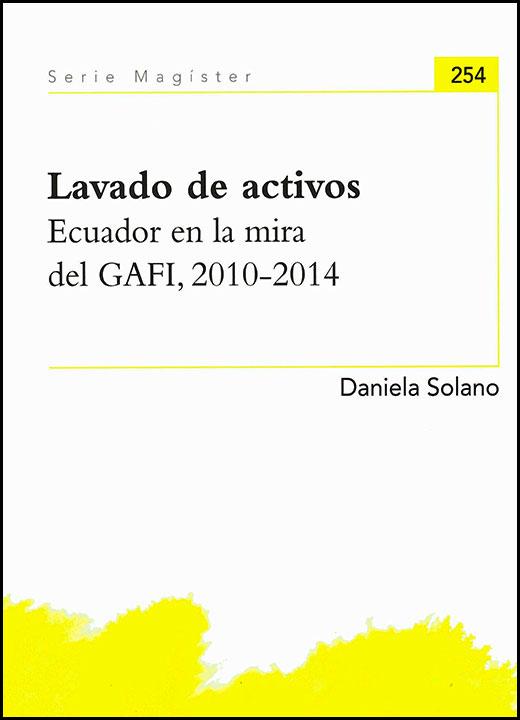 Lavado de activos. Ecuador en la mira del GAFI, 2010-2014