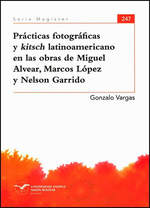 Prácticas fotográficas y kitsch latinoamericano en las obras de Miguel Alvear, Marcos López y Nelson Garrido
