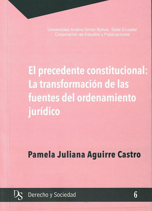 El precedente constitucional. La transformación de las fuentes del ordenamiento jurídico