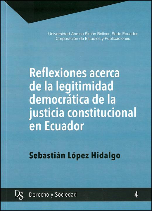 Reflexiones acerca de la legitimidad democrática de la justicia constitucional en Ecuador