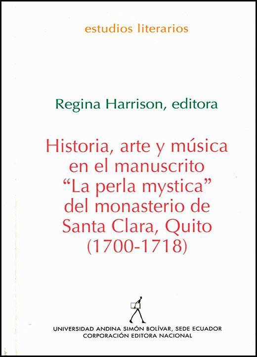 Historia, arte y música en el manuscrito «La perla mystica» del monasterio de Quito Santa Clara, Quito (1700-1718)