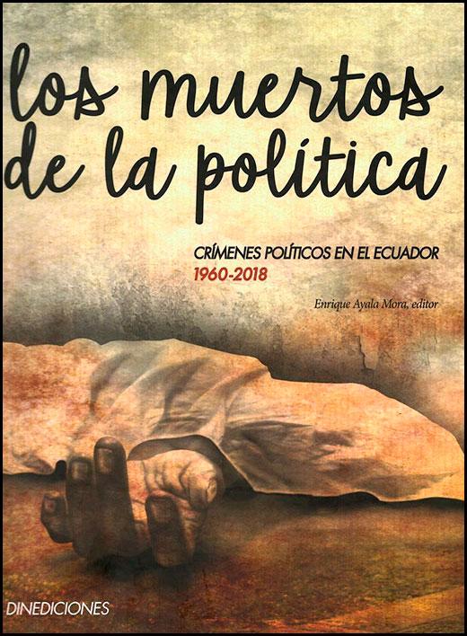 Los muertos de la política. Crímenes políticos en el Ecuador, 1960-2018