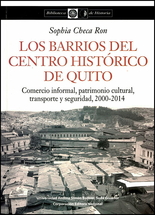Los barrios del Centro Histórico de Quito. Comercio informal, patrimonio cultural, transporte y seguridad (2000-2014)