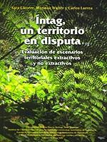 Íntag, un territorio en disputa: evaluación de escenarios territoriales extractivos y no extractivos