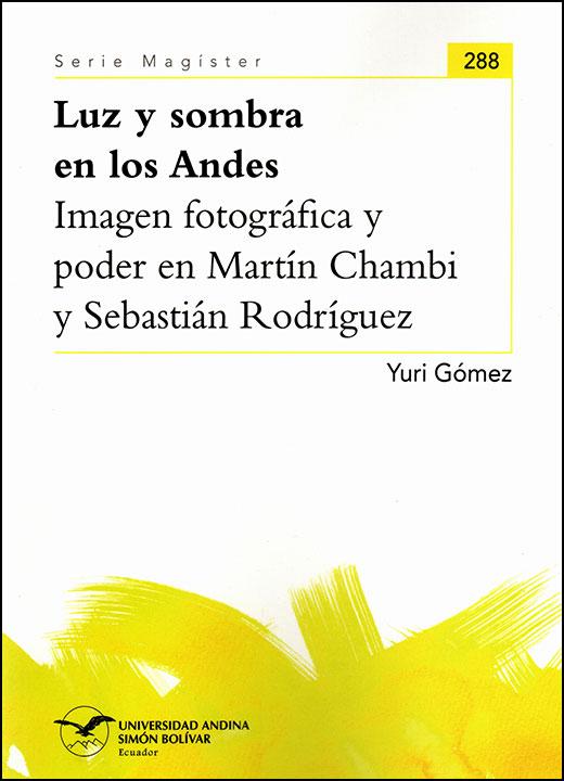 Luz y sombra en los Andes. Imagen fotográfica y poder en Martín Chambi y Sebastián Rodríguez
