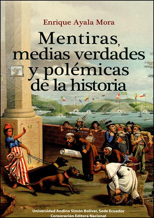 Mentiras, medias verdades y polémicas de la historia
