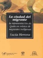 La ciudad del migrante: la representación de Quito en relatos de migrantes indígenas