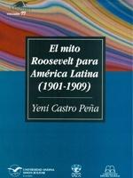 El mito Roosevelt para América Latina (1901-1909)