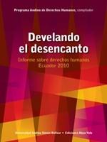 Develando el desencanto. Informe sobre derechos humanos Ecuador 2010