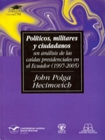 Político, militares y ciudadanos. Un análisis de las caídas presidenciales en el Ecuador (1997-2005)