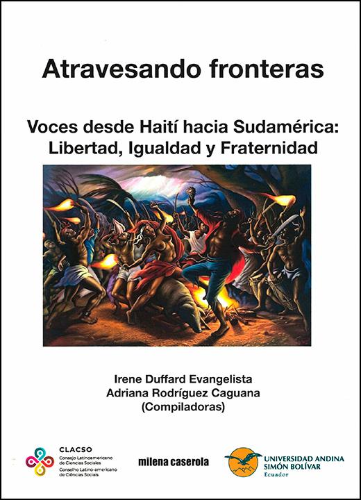 Atravesando fronteras. Voces desde Haití hacia Sudamérica: Libertad, Igualdad y Fraternidad