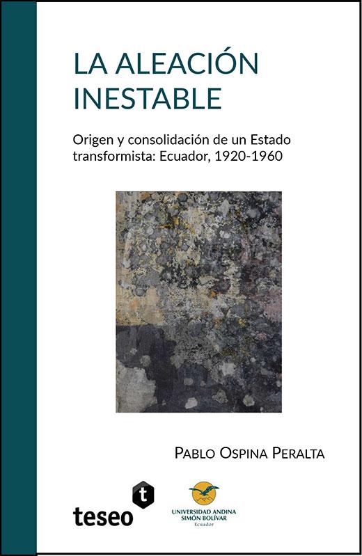 La aleación inestable. Origen y consolidación de un Estado transformista: Ecuador, 1920-1960