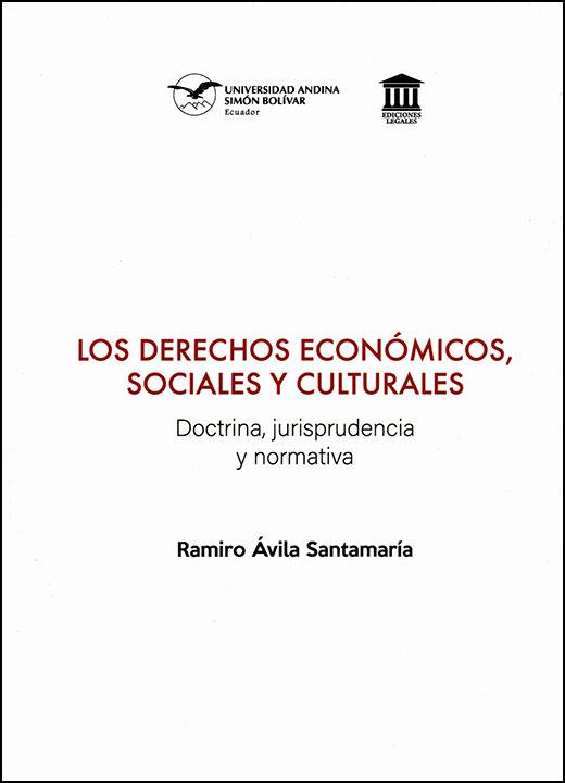 Los derechos económicos, sociales y culturales. Doctrina, jurisprudencia y normativa