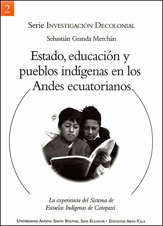 Estado, educación y pueblos indígenas en los Andes ecuatorianos. La experiencia del Sistema de Escuelas Indígenas de Cotopaxi