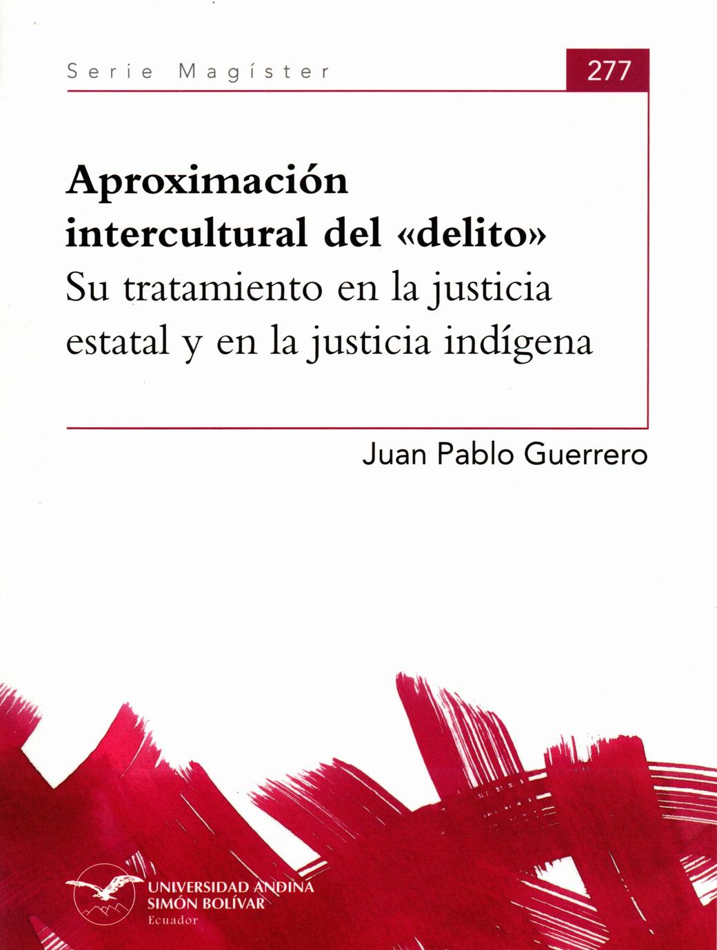 Aproximación intercultural del delito. Su tratamiento en la justicia estatal y en la justicia indígena