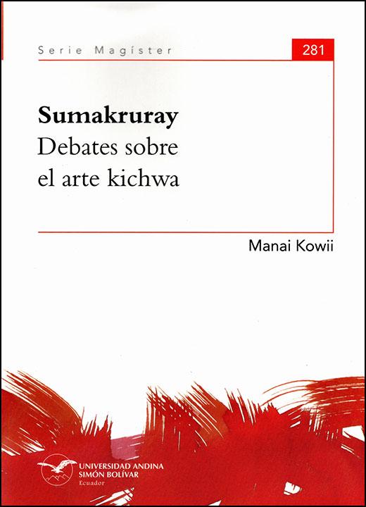 Sumakruray. Debates sobre el arte kichwa