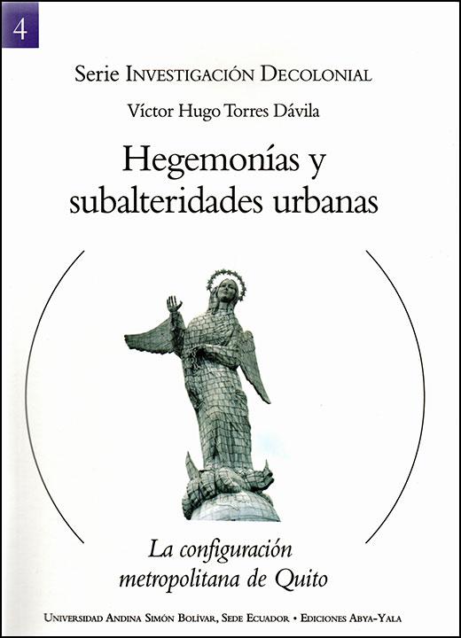 Hegemonías y subalteridades. La configuración metropolitana de Quito
