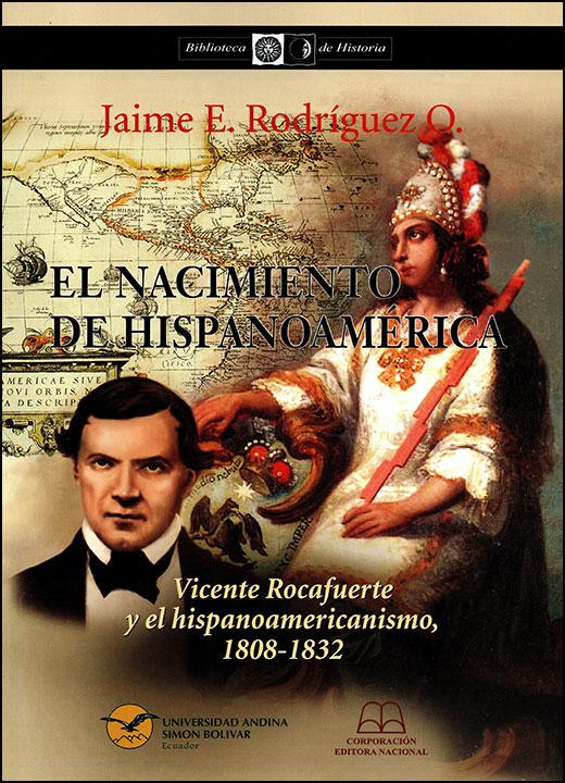El nacimiento de Hispanoamérica Vicente Rocafuerte y el hispanoamericanismo, 1808-1832