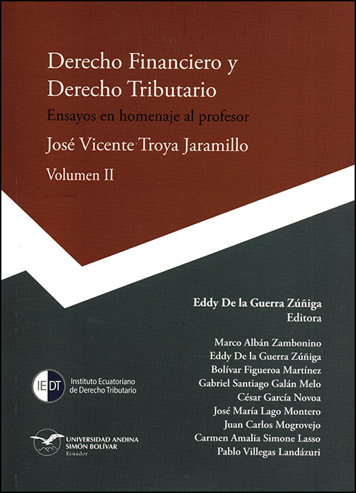 Derecho Financiero y Derecho Tributario. Ensayos en homenaje al profesor José Vicente Troya Jaramillo Volumen II