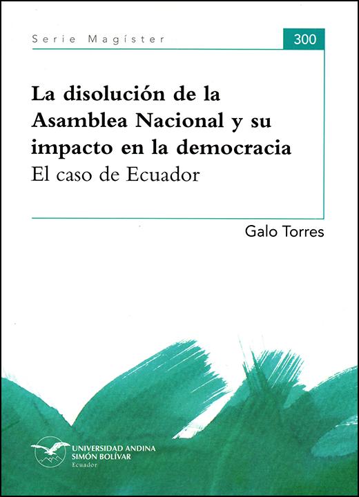 La disolución de la Asamblea y su impacto en la democracia. El caso de Ecuador