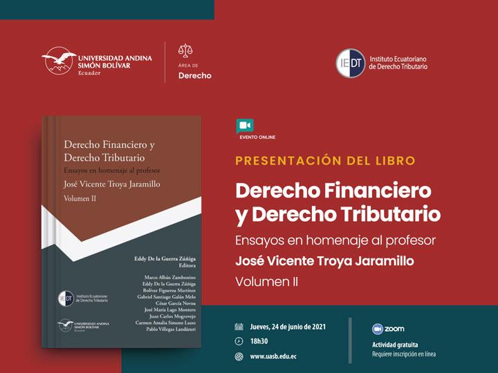 Presentación del libro Derecho Financiero y Derecho Tributario. Ensayos en homenaje al profesor José Vicente Troya Jaramillo