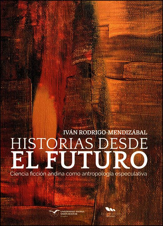 Historias desde el futuro. Ciencia ficción andina como antropología especulativa