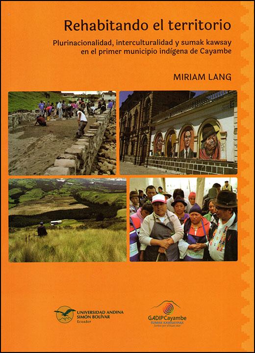 Rehabitando el territorio. Plurinacionalidad, interculturalidad y sumak kawsay en el primer municipio indígena de Cayambe